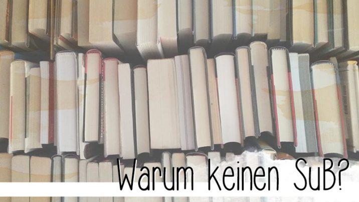 Es wird zeit, es mal zu sagen: Ich habe (normalerweise) keinen SuB. Ich finde es fast traurig, wie viele Bücher ungesehen rumstehen und nie gelesen werden.