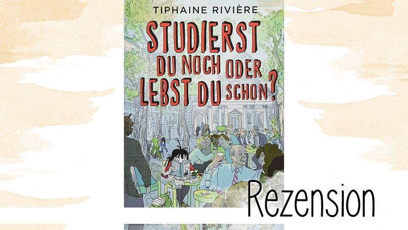 Tiphaine Rivière - Studierst du noch oder lebst du schon? ist eine hübsche Graphic Novel die ganz deutlich zeigt, wie schwer so eine Doktorarbeit ist.