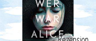 Wer war Alice von T.R. Richmond ist spannend, verstörend und am Ende fragt man sich, wer von allen eigentlich am merkwürdigsten ist?