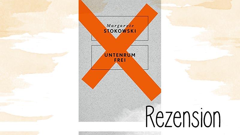 Untenrum frei von Margarete Stokowski gehört zu den Büchern, die eigentlich jeder mal gelesen haben sollte. Punkt.
