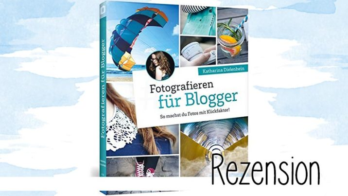 """""""Fotografieren für Blogger"""" von Katharina Dielenhein ist ein gelungener Rundumschlag als Einführung in die Fotografie für Blogger und solche, die es werden wollen."""