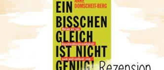 """Anke Domscheit-Berg erklärt in """"Ein bisschen gleich ist nicht genug!"""", warum wir von Geschlechtergerechtigkeit noch weit entfernt sind."""