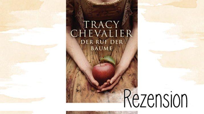 Der Ruf der Bäume von Tracy Chevalier ist feinsinnig und unterhaltsam und konnte doch nicht auf ganzer Linie überzeugen.