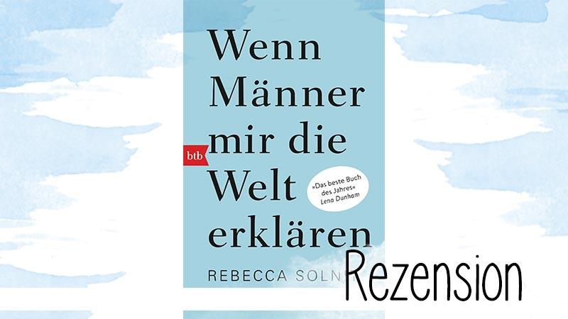 Wenn Männer mir die Welt erklären von Rebecca Solnit ist eine Sammlung von 7 Essays zum Thema Feminismus.