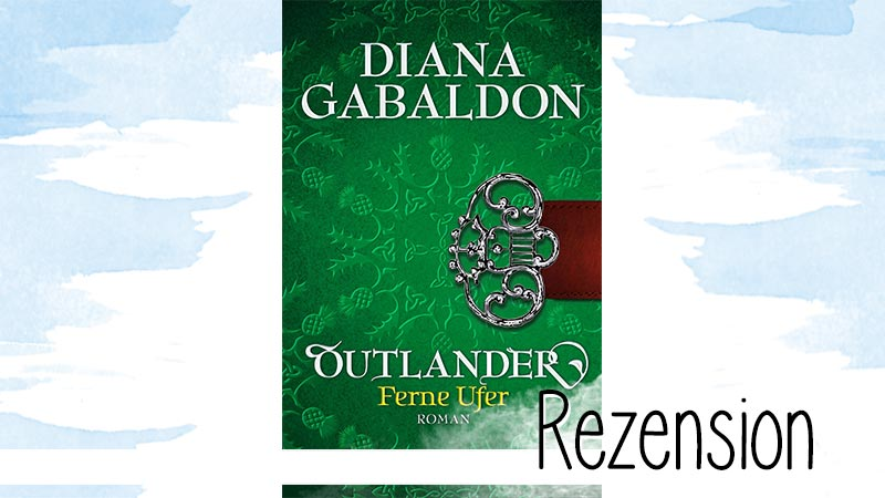 Ferne Ufer ist der dritte Band der Highland-Saga von Diana Gabaldon und gehört zu meinen Lieblingen der Reihe.