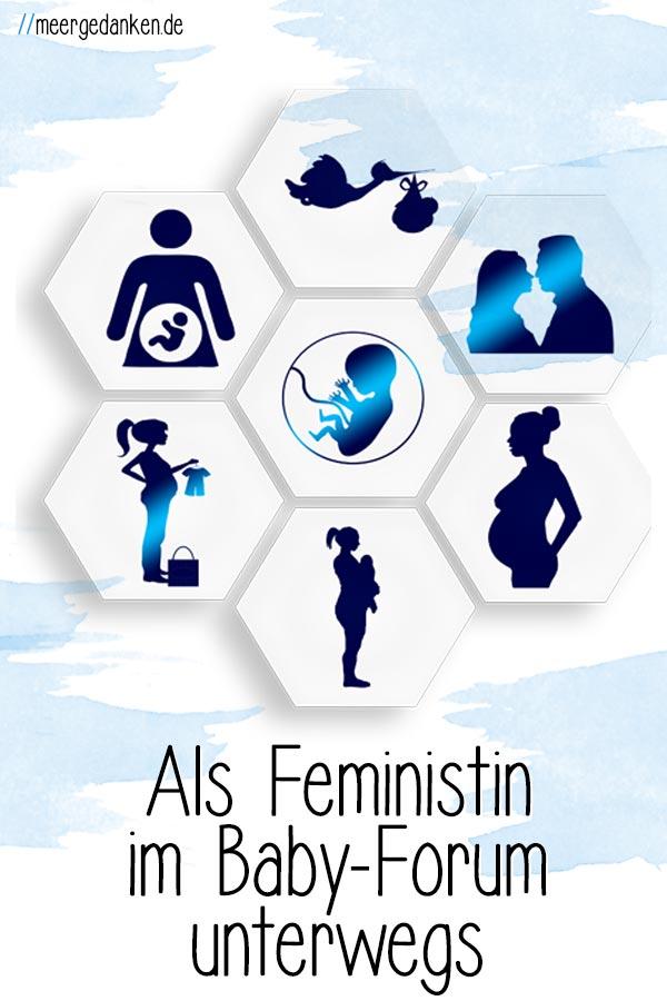 Wer sich als Feministin in ein Baby-Forum begibt muss sich auf so einiges gefasst machen. Eine Warnung.