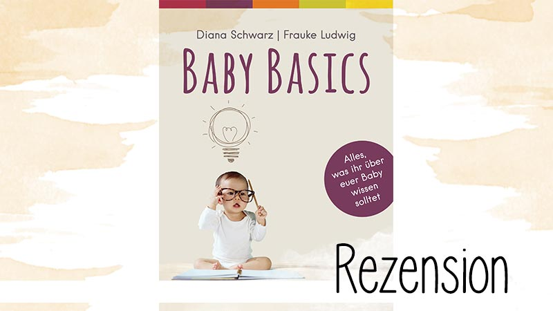 """""""Baby Basics"""" von Diana Schwarz & Frauke Ludwig ist kein empfehlenswerter Elternratgeber. Nicht auf Grund des Inhalts, sondern wegen des belehrenden Untertons."""