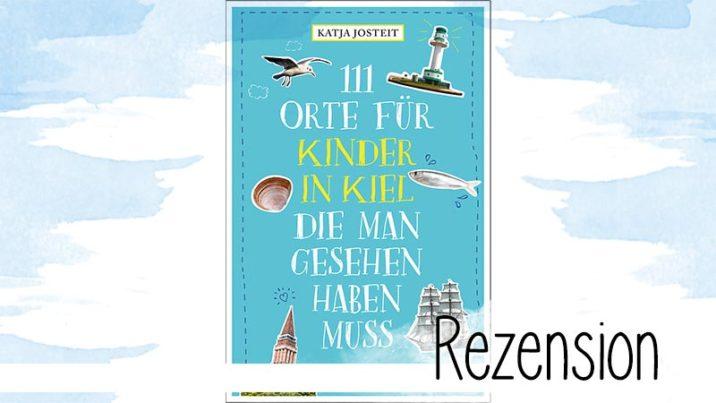 Katja Josteit stellt hier liebevoll und mit viel Expertenwissen 111 Orte für Kinder in Kiel vor.