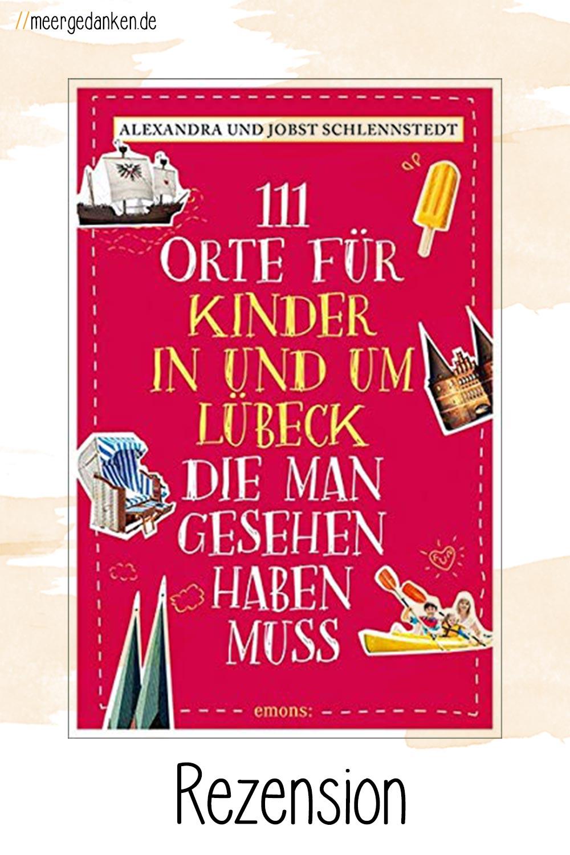 111 Orte für Kinder in und um Lübeck für jedes Alter. Alexandra und Jobst Schlennstedt haben in diesem Buch so einiges sehenswertes versammelt.